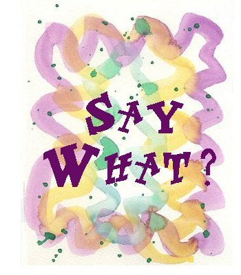SAY WHAT? image by BrownieLocks.com